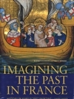 Imagen de Imagining the past in France. History in manuscript painting 1250-1500