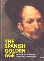 Imagen de The Spanish Golden Age. Painting and sculpture in the time of Velázquez