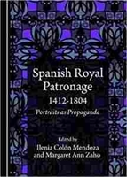 Imagen de Spanish Royal Patronage 1412-1804. Portraits as Propaganda