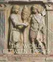 Imagen de The World between Empires: Art and Identity in the Ancient Middle East