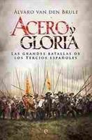 Imagen de Acero y gloria. Las grandes batallas de los Tercios españoles