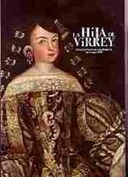 """Imagen de La hija del Virrey. """"El mundo femenino novohispano en el siglo XVII"""""""