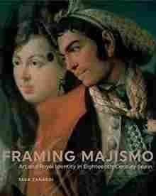 Imagen de Framing Majismo: Art and Royal Identity in Eighteenth-Century Spain