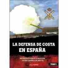 """Imagen de La Defensa de Costa en España """"Historia ilustrada de la artillería costera española del siglo XX. Tomo I"""""""