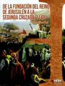 Imagen de De la Fundación del Reino de Jesusalén a la Segunda Cruzada, 1148