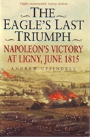 "Imagen de The Eagle's last triumph ""Napoleon's victory at Ligny, June 1815"""