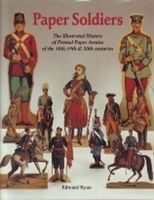 Imagen de Paper soldiers. The illustrated history of printed paper armies of the 18th, 19th & 20 th centuries