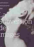 Imagen de La subversion des images. Surréalisme-Photographie-Film