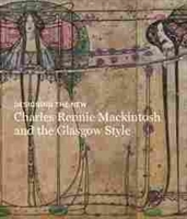 Imagen de Designing the New: Charles Rennie Mackintosh and the Glasgow Style