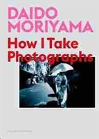 Imagen de Daido Moriyama : How I Take Photographs