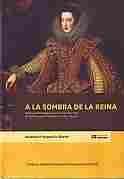 Imagen de A la sombra de la reina. Poder,patronazgo y servicio en la corte de la monarquía hispanica 1615-1644